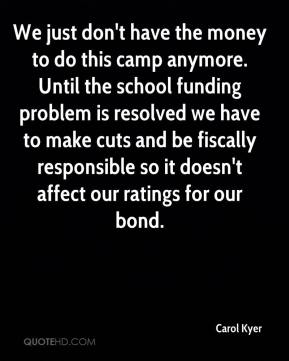 Carol Kyer - We just don't have the money to do this camp anymore. Until the school funding problem is resolved we have to make cuts and be fiscally responsible so it doesn't affect our ratings for our bond.