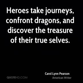 Carol Lynn Pearson - Heroes take journeys, confront dragons, and discover the treasure of their true selves.