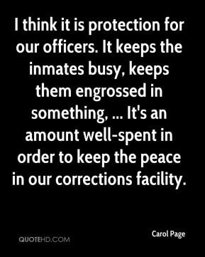 Carol Page - I think it is protection for our officers. It keeps the inmates busy, keeps them engrossed in something, ... It's an amount well-spent in order to keep the peace in our corrections facility.