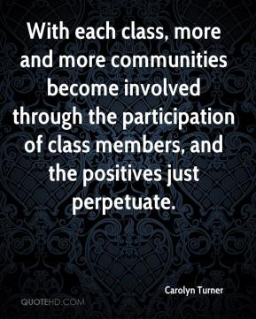 Carolyn Turner - With each class, more and more communities become involved through the participation of class members, and the positives just perpetuate.