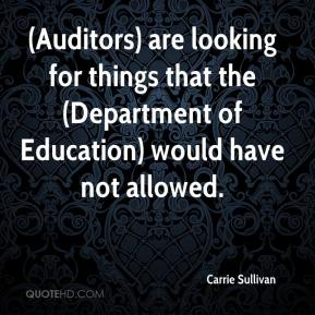 Carrie Sullivan - (Auditors) are looking for things that the (Department of Education) would have not allowed.