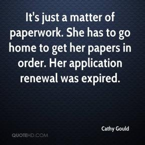 Cathy Gould - It's just a matter of paperwork. She has to go home to get her papers in order. Her application renewal was expired.