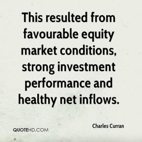 Charles Curran - This resulted from favourable equity market conditions, strong investment performance and healthy net inflows.