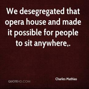 Charles Mathias - We desegregated that opera house and made it possible for people to sit anywhere.
