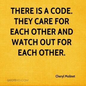 Cheryl Molinet - There is a code. They care for each other and watch out for each other.