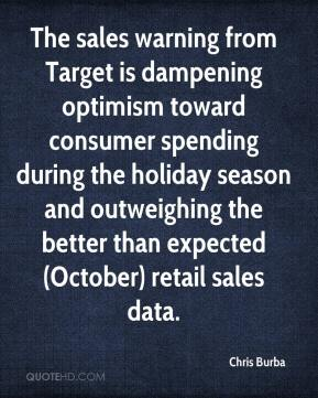 Chris Burba - The sales warning from Target is dampening optimism toward consumer spending during the holiday season and outweighing the better than expected (October) retail sales data.