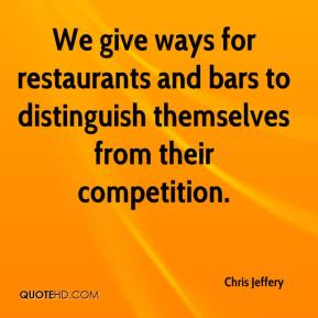Chris Jeffery - We give ways for restaurants and bars to distinguish themselves from their competition.