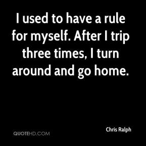 I used to have a rule for myself. After I trip three times, I turn around and go home.