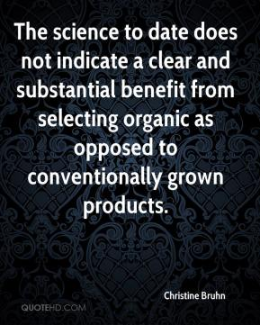 Christine Bruhn - The science to date does not indicate a clear and substantial benefit from selecting organic as opposed to conventionally grown products.