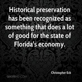 Christopher Eck - Historical preservation has been recognized as something that does a lot of good for the state of Florida's economy.