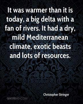 Christopher Stringer - It was warmer than it is today, a big delta with a fan of rivers. It had a dry, mild Mediterranean climate, exotic beasts and lots of resources.