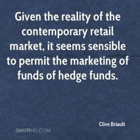 Clive Briault - Given the reality of the contemporary retail market, it seems sensible to permit the marketing of funds of hedge funds.