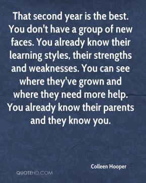Colleen Hooper - That second year is the best. You don't have a group of new faces. You already know their learning styles, their strengths and weaknesses. You can see where they've grown and where they need more help. You already know their parents and they know you.
