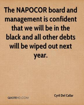 Cyril Del Callar - The NAPOCOR board and management is confident that we will be in the black and all other debts will be wiped out next year.