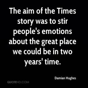Damian Hughes - The aim of the Times story was to stir people's emotions about the great place we could be in two years' time.