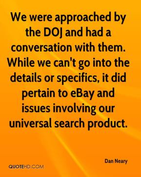 Dan Neary - We were approached by the DOJ and had a conversation with them. While we can't go into the details or specifics, it did pertain to eBay and issues involving our universal search product.