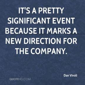 Dan Vivoli - It's a pretty significant event because it marks a new direction for the company.