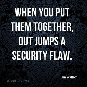 When you put them together, out jumps a security flaw.