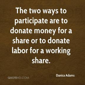 Danica Adams - The two ways to participate are to donate money for a share or to donate labor for a working share.