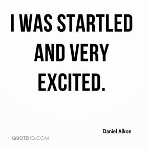 Daniel Alkon - I was startled and very excited.
