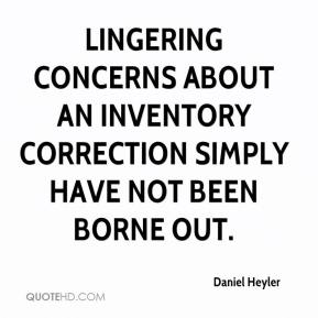 Daniel Heyler - Lingering concerns about an inventory correction simply have not been borne out.