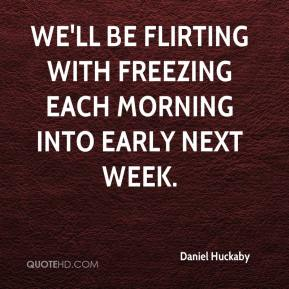 Daniel Huckaby - We'll be flirting with freezing each morning into early next week.