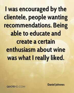 Daniel Johnnes - I was encouraged by the clientele, people wanting recommendations. Being able to educate and create a certain enthusiasm about wine was what I really liked.