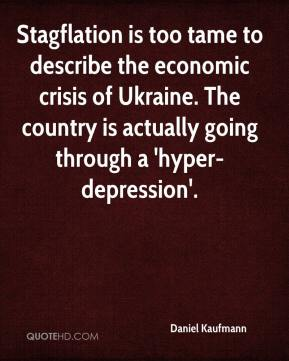 Daniel Kaufmann - Stagflation is too tame to describe the economic crisis of Ukraine. The country is actually going through a 'hyper-depression'.