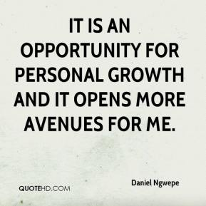 Daniel Ngwepe - It is an opportunity for personal growth and it opens more avenues for me.