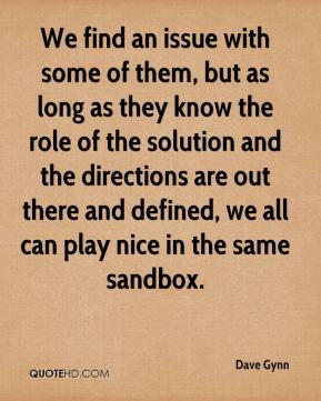 We find an issue with some of them, but as long as they know the role of the solution and the directions are out there and defined, we all can play nice in the same sandbox.