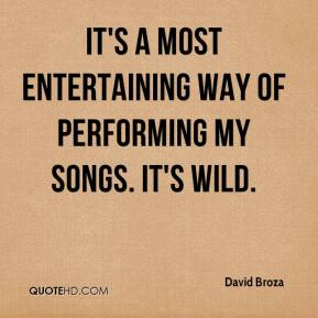 David Broza - It's a most entertaining way of performing my songs. It's wild.