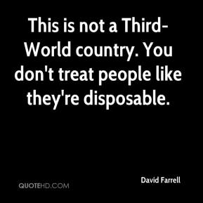 David Farrell - This is not a Third-World country. You don't treat people like they're disposable.