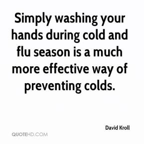 David Kroll - Simply washing your hands during cold and flu season is a much more effective way of preventing colds.