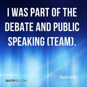 Dawn Currier - I was part of the debate and public speaking (team).