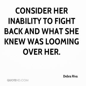 Debra Riva - Consider her inability to fight back and what she knew was looming over her.