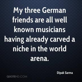 Dipak Sarma - My three German friends are all well known musicians having already carved a niche in the world arena.
