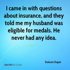 I came in with questions about insurance, and they told me my husband was eligible for medals. He never had any idea.