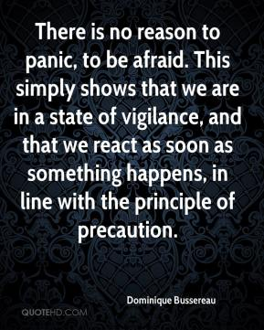 Dominique Bussereau - There is no reason to panic, to be afraid. This simply shows that we are in a state of vigilance, and that we react as soon as something happens, in line with the principle of precaution.