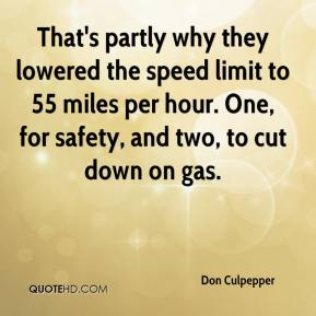 Don Culpepper - That's partly why they lowered the speed limit to 55 miles per hour. One, for safety, and two, to cut down on gas.