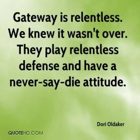 Dori Oldaker - Gateway is relentless. We knew it wasn't over. They play relentless defense and have a never-say-die attitude.