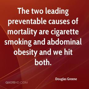 Douglas Greene - The two leading preventable causes of mortality are cigarette smoking and abdominal obesity and we hit both.