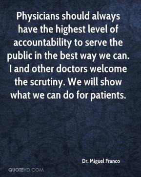 Dr. Miguel Franco - Physicians should always have the highest level of accountability to serve the public in the best way we can. I and other doctors welcome the scrutiny. We will show what we can do for patients.