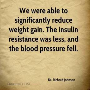 Dr. Richard Johnson - We were able to significantly reduce weight gain. The insulin resistance was less, and the blood pressure fell.