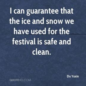 Du Yuxin - I can guarantee that the ice and snow we have used for the festival is safe and clean.