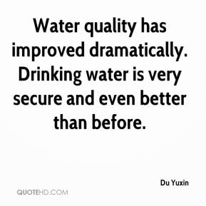 Du Yuxin - Water quality has improved dramatically. Drinking water is very secure and even better than before.