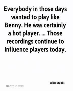 Eddie Stubbs - Everybody in those days wanted to play like Benny. He was certainly a hot player. ... Those recordings continue to influence players today.