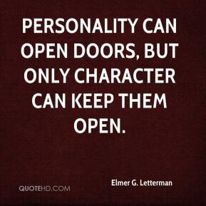 Elmer G. Letterman - Personality can open doors, but only character can keep them open.