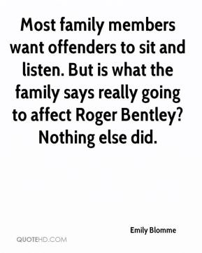 Emily Blomme - Most family members want offenders to sit and listen. But is what the family says really going to affect Roger Bentley? Nothing else did.