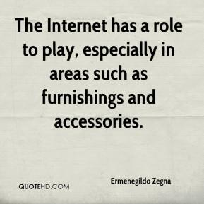 Ermenegildo Zegna - The Internet has a role to play, especially in areas such as furnishings and accessories.