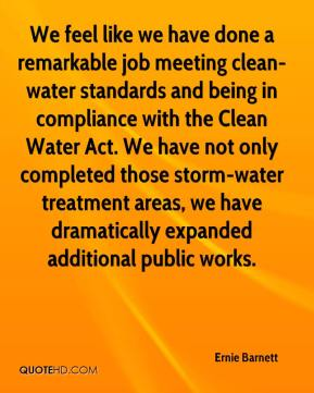 Ernie Barnett - We feel like we have done a remarkable job meeting clean-water standards and being in compliance with the Clean Water Act. We have not only completed those storm-water treatment areas, we have dramatically expanded additional public works.
